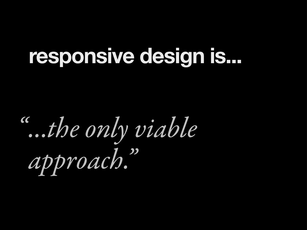 """...the only viable approach."""" """" responsive desi..."""