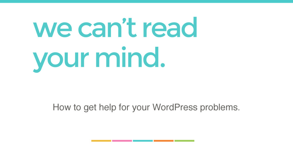 we can't read your mind. How to get help for yo...