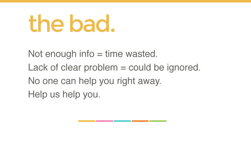 the bad. Not enough info = time wasted. Lack of...