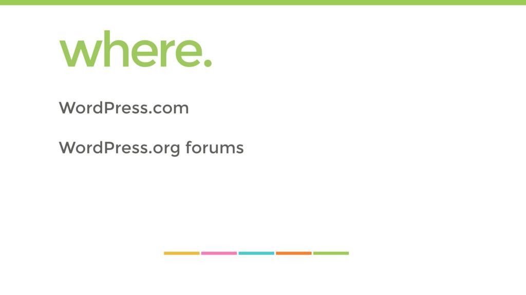 where. WordPress.com WordPress.org forums