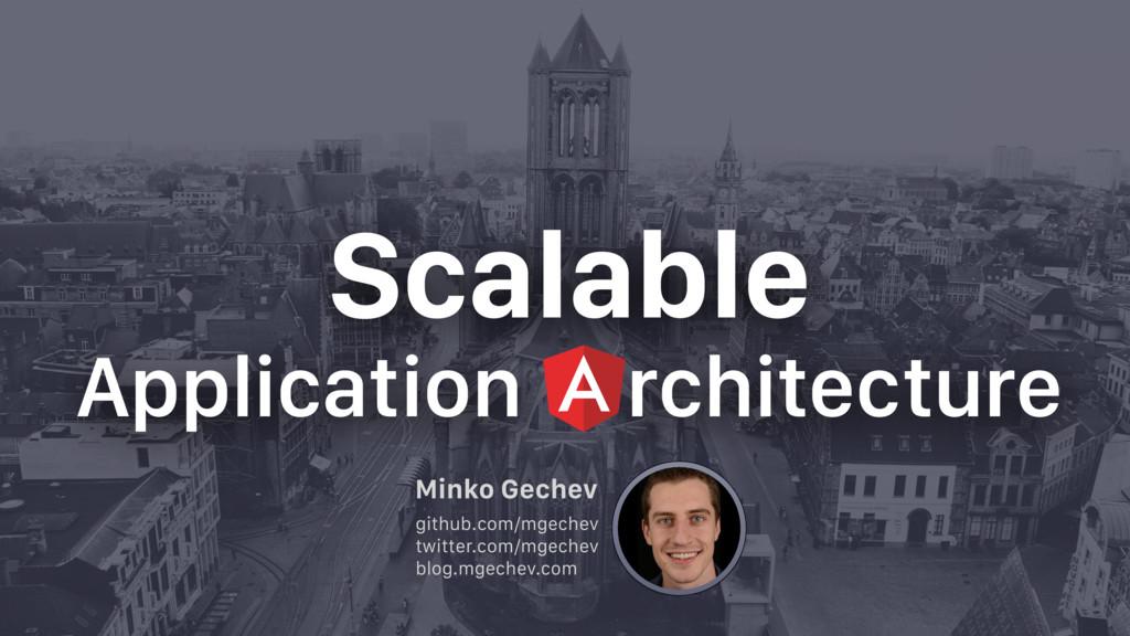 Scalable Application rchitecture github.com/mge...