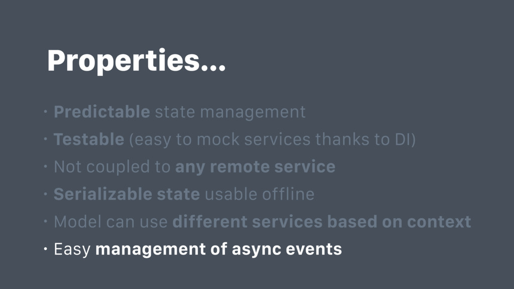 Properties… • Predictable state management • Te...