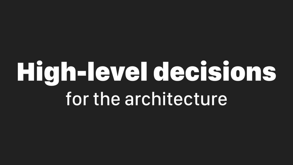 High-level decisions for the architecture