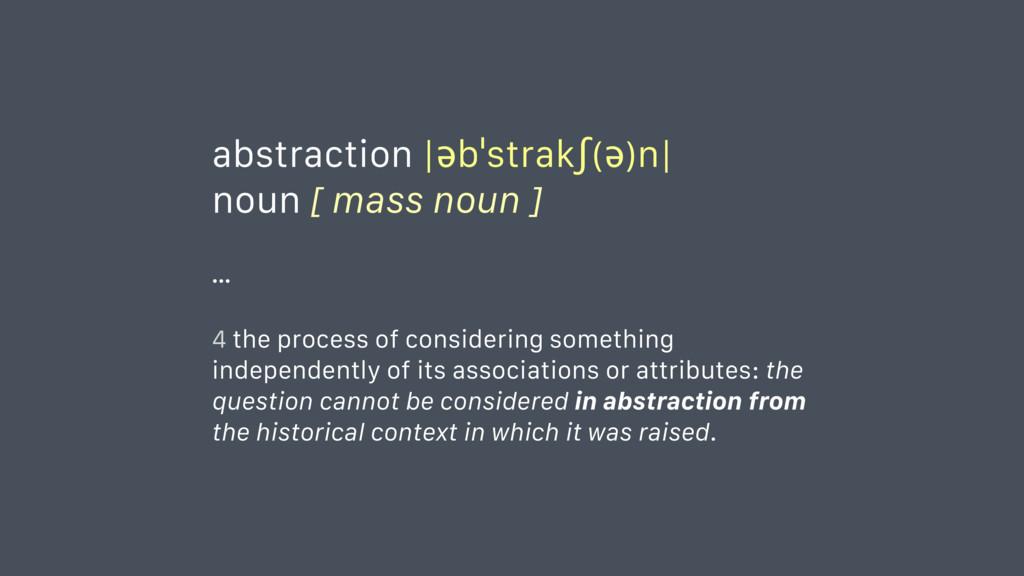 abstraction |əbˈstrakʃ(ə)n| noun [ mass noun ] ...