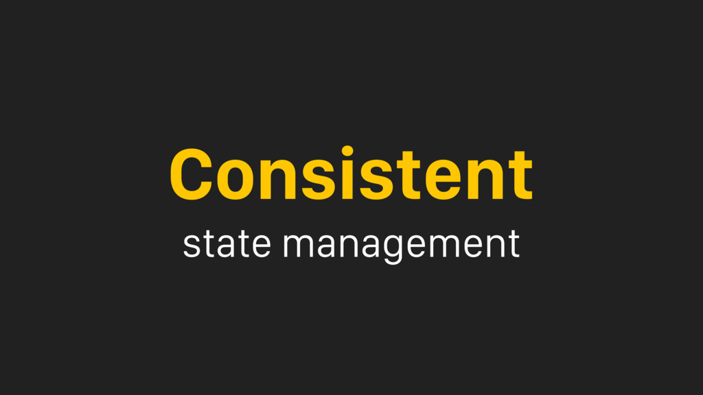 Consistent state management