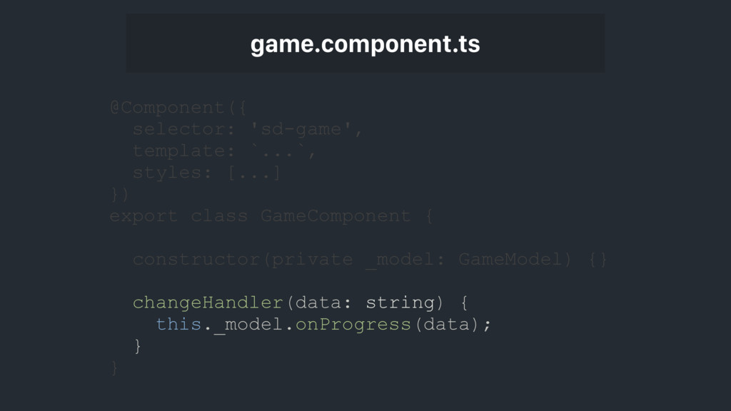 game.component.ts @Component({ selector: 'sd-ga...