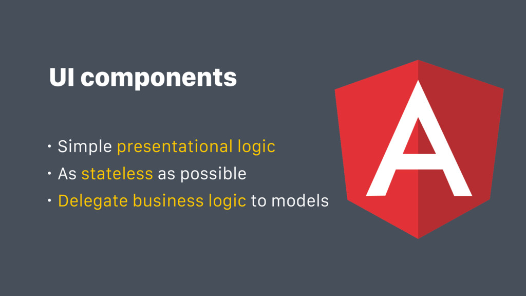 UI components • Simple presentational logic • A...