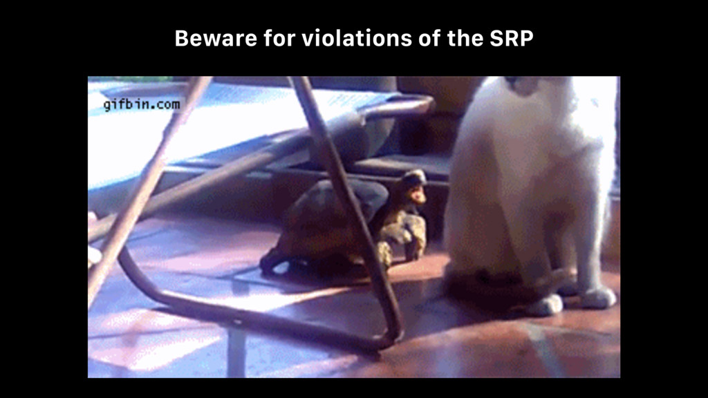 Beware for violations of the SRP