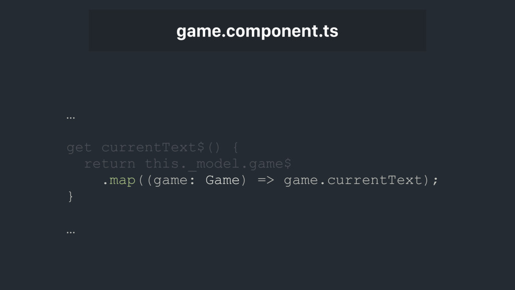game.component.ts … get currentText$() { return...