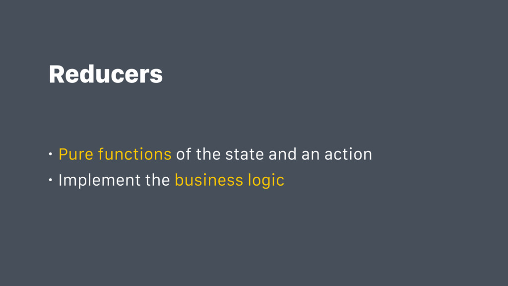 Reducers • Pure functions of the state and an a...