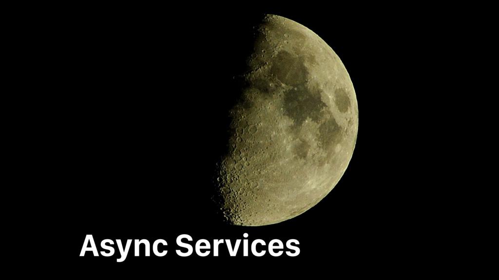 Async Services