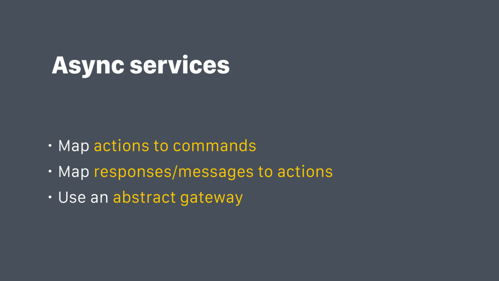 Async services • Map actions to commands • Map ...