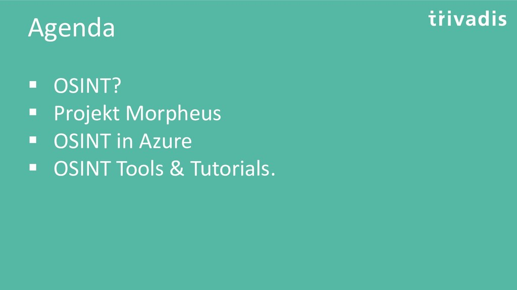Agenda ▪ OSINT? ▪ Projekt Morpheus ▪ OSINT in A...