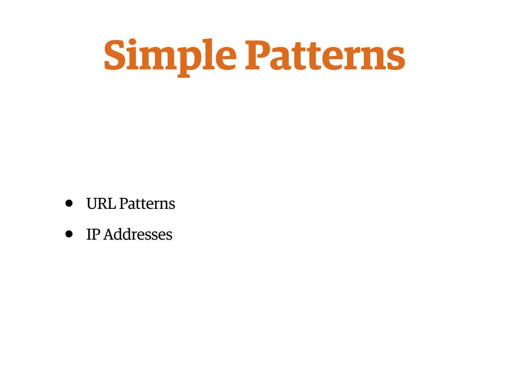 • URL Patterns • IP Addresses Simple Patterns