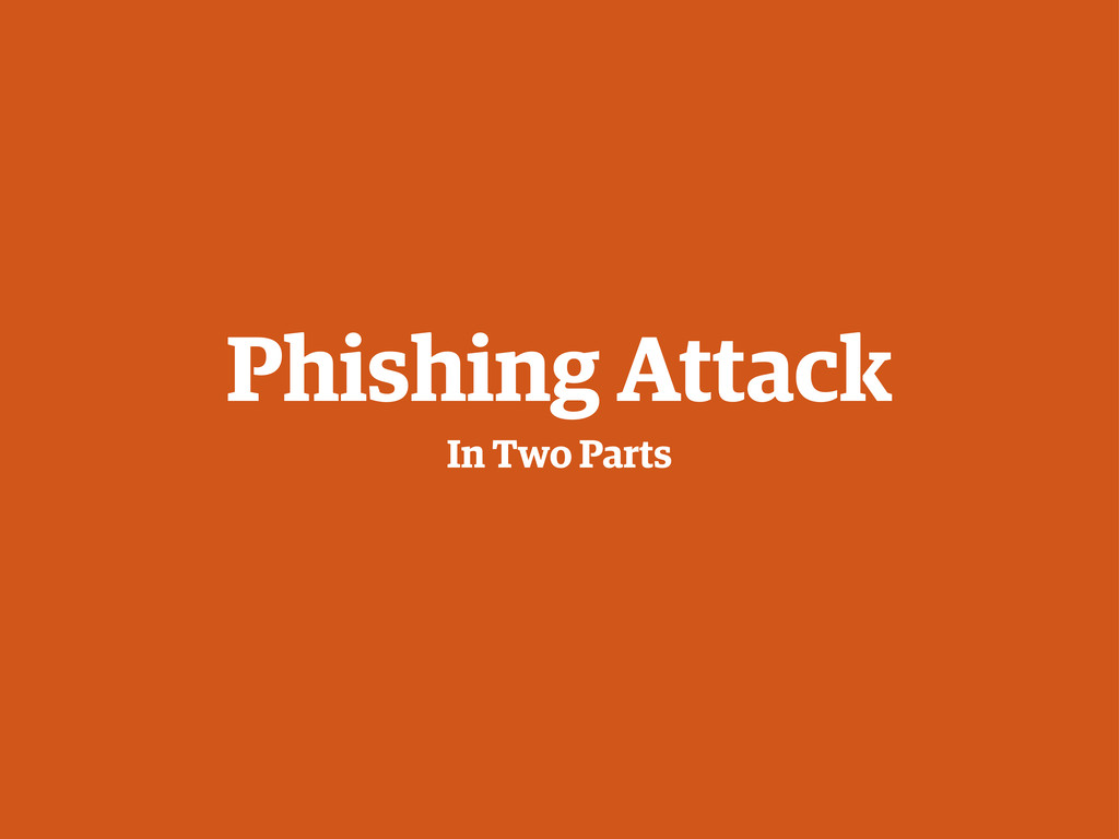 Phishing Attack In Two Parts