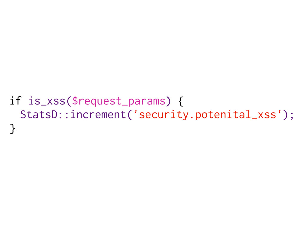 if is_xss($request_params) { StatsD::increment(...