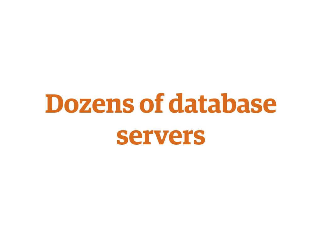 Dozens of database servers