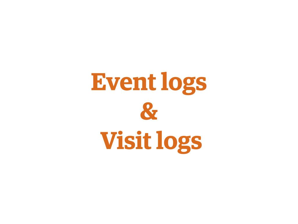 Event logs & Visit logs