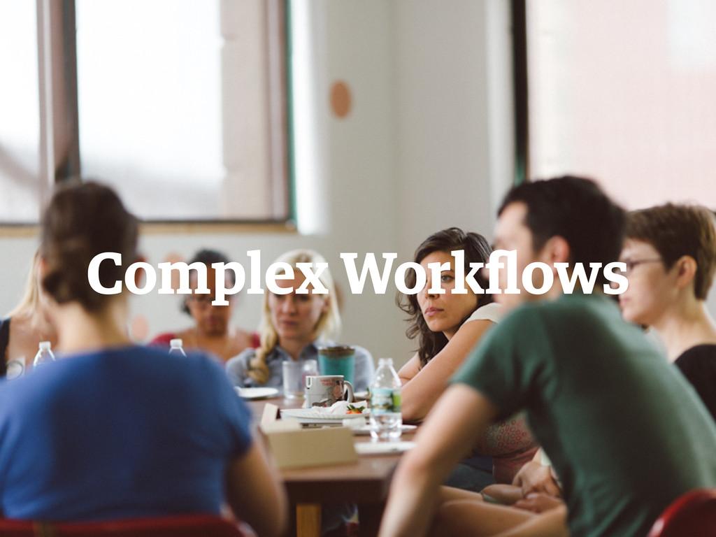 Complex Workflows