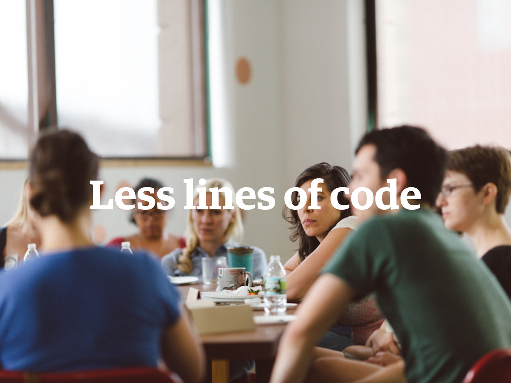 Less lines of code