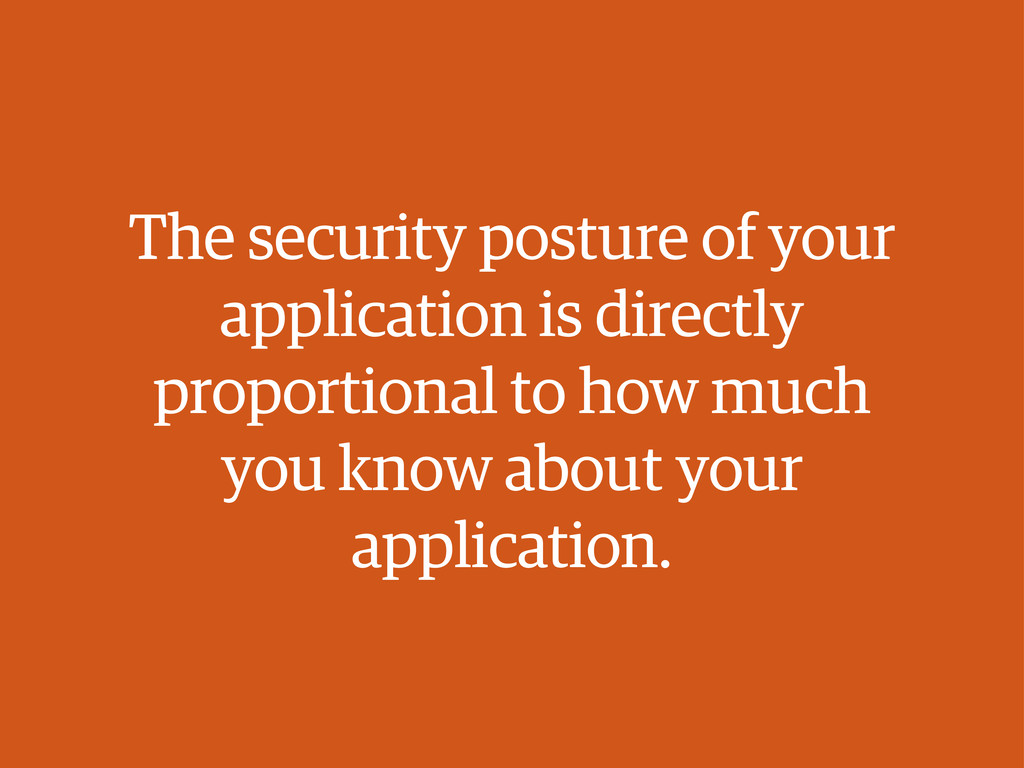 The security posture of your application is dir...