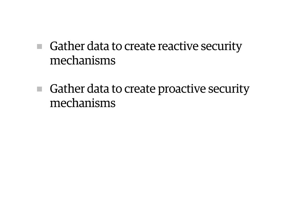 Gather data to create reactive security mechani...