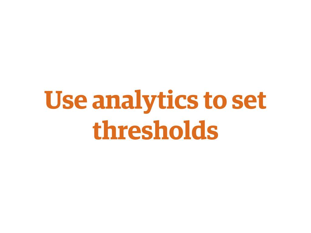 Use analytics to set thresholds