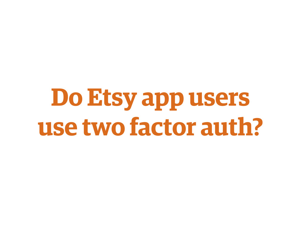 Do Etsy app users use two factor auth?