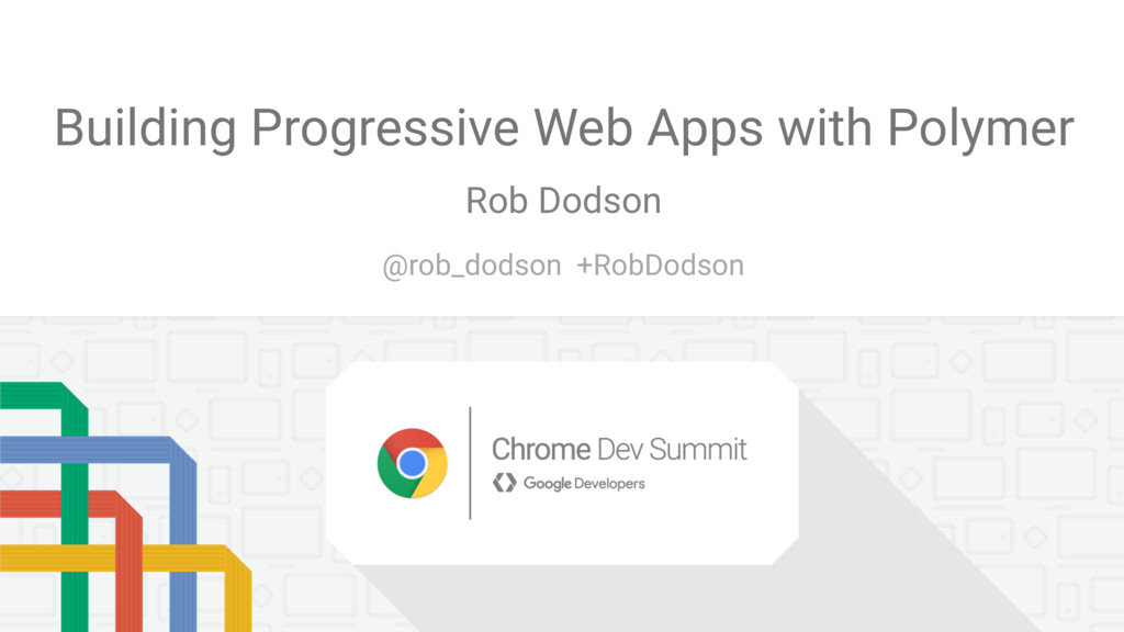 Building Progressive Web Apps with Polymer Rob ...
