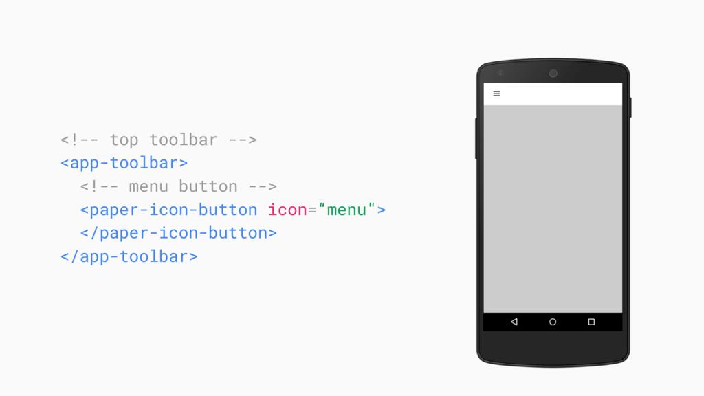 <!-- top toolbar --> <app-toolbar> <!-- menu bu...
