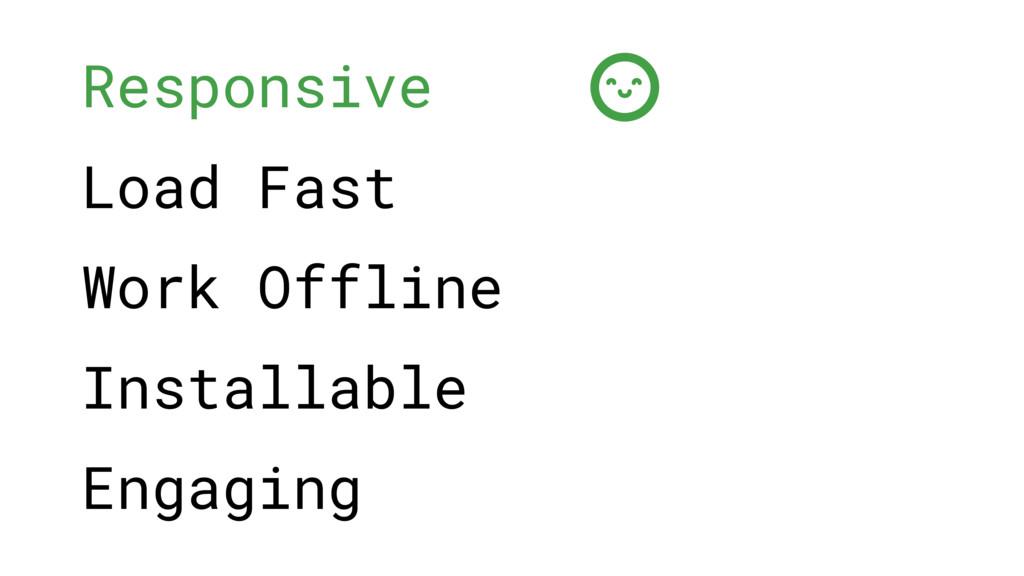 Responsive Load Fast Work Offline Installable E...