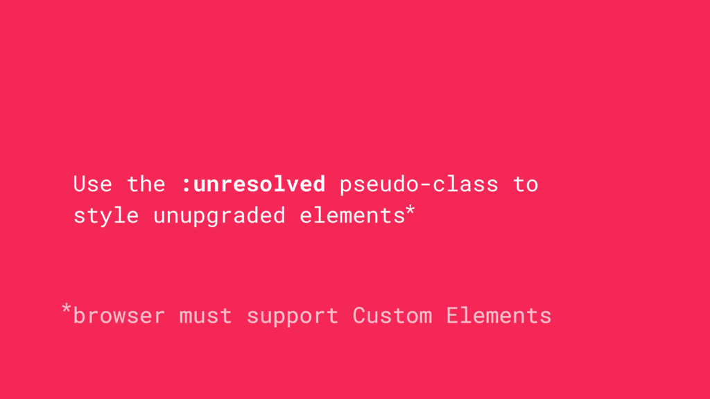 Use the :unresolved pseudo-class to style unupg...