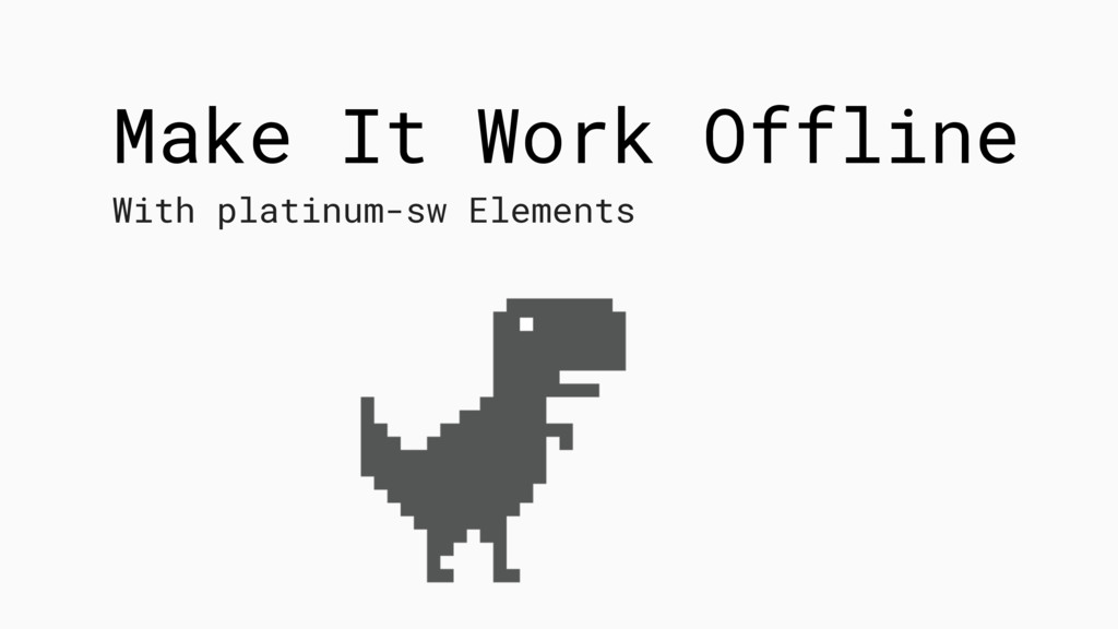 Make It Work Offline With platinum-sw Elements