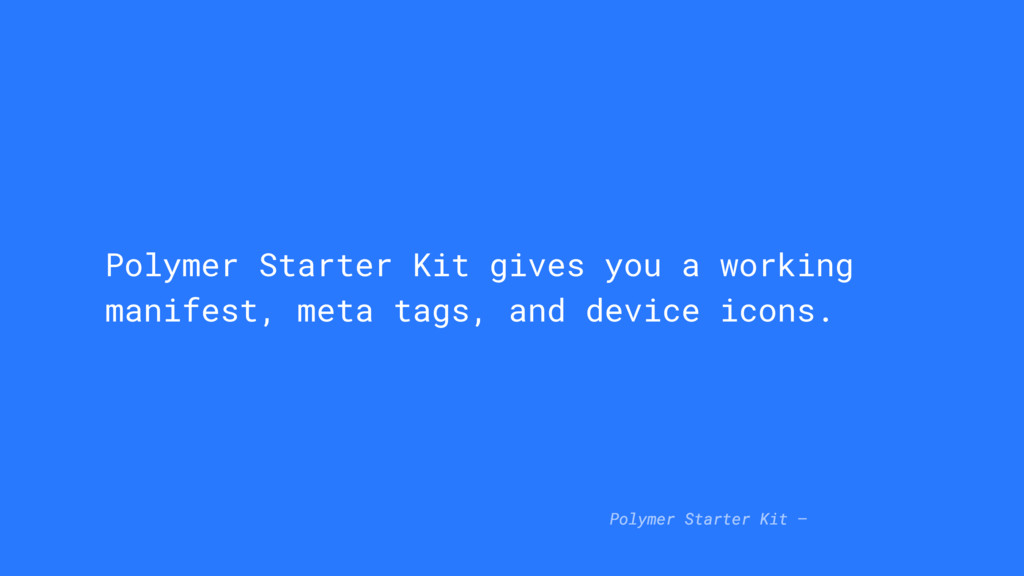 Polymer Starter Kit gives you a working manifes...