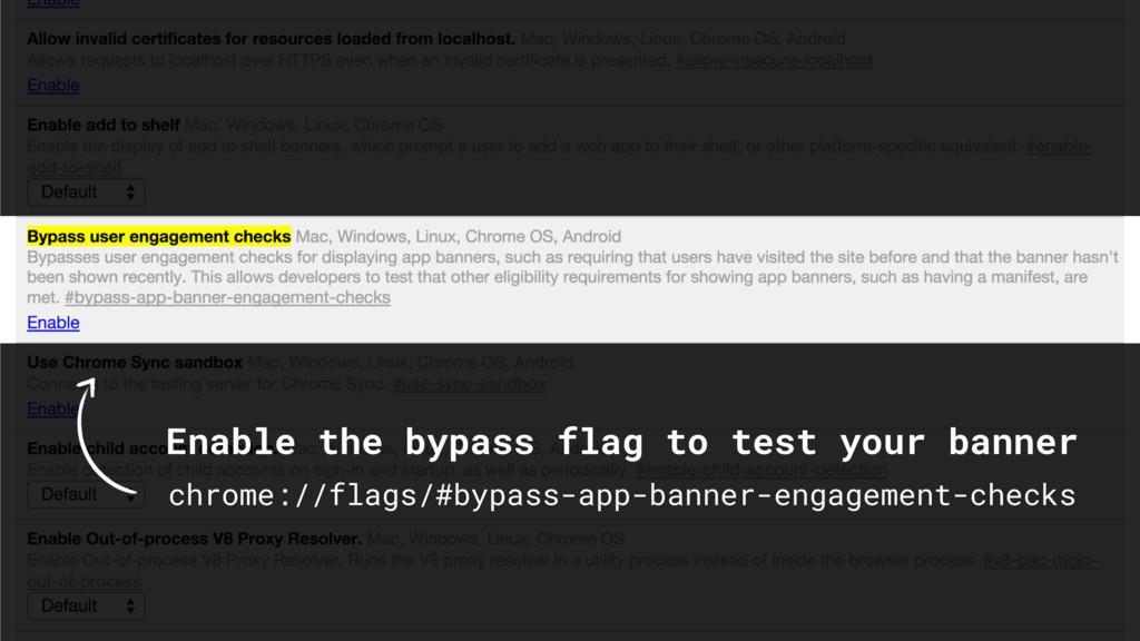 chrome://flags/#bypass-app-banner-engagement-ch...