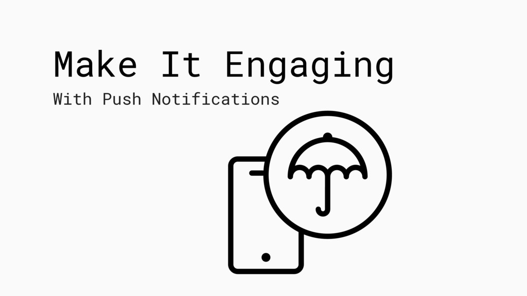 Make It Engaging With Push Notifications