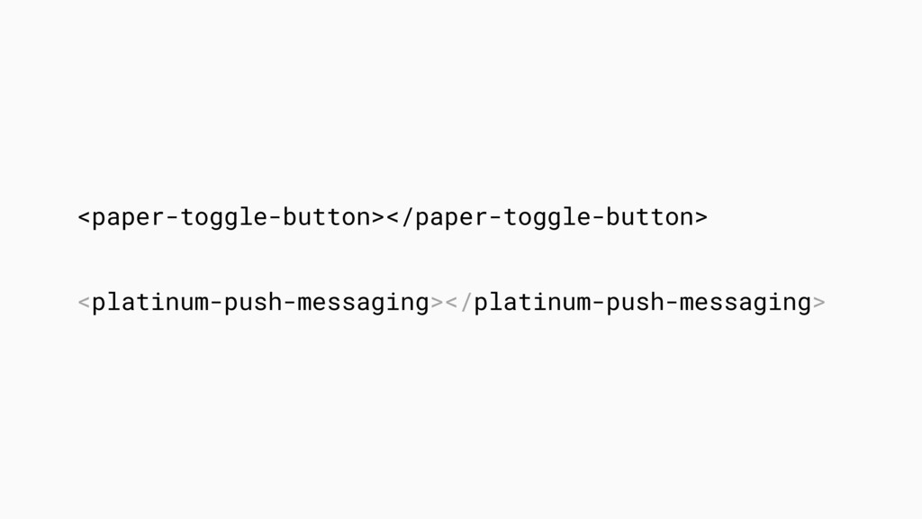 <paper-toggle-button></paper-toggle-button> <pl...