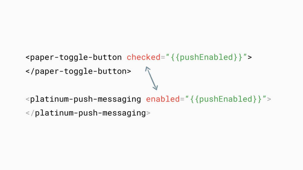 """<paper-toggle-button checked=""""{{pushEnabled}}"""">..."""