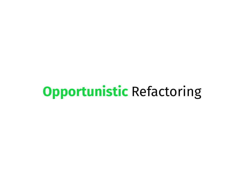 Opportunistic Refactoring