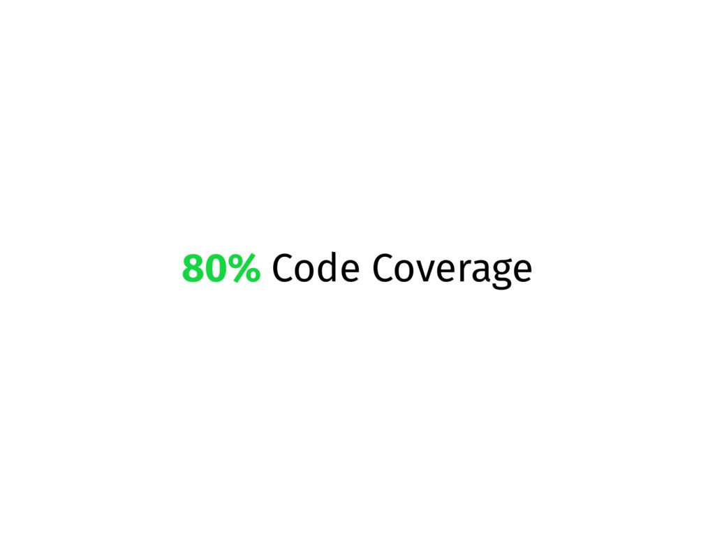 80% Code Coverage
