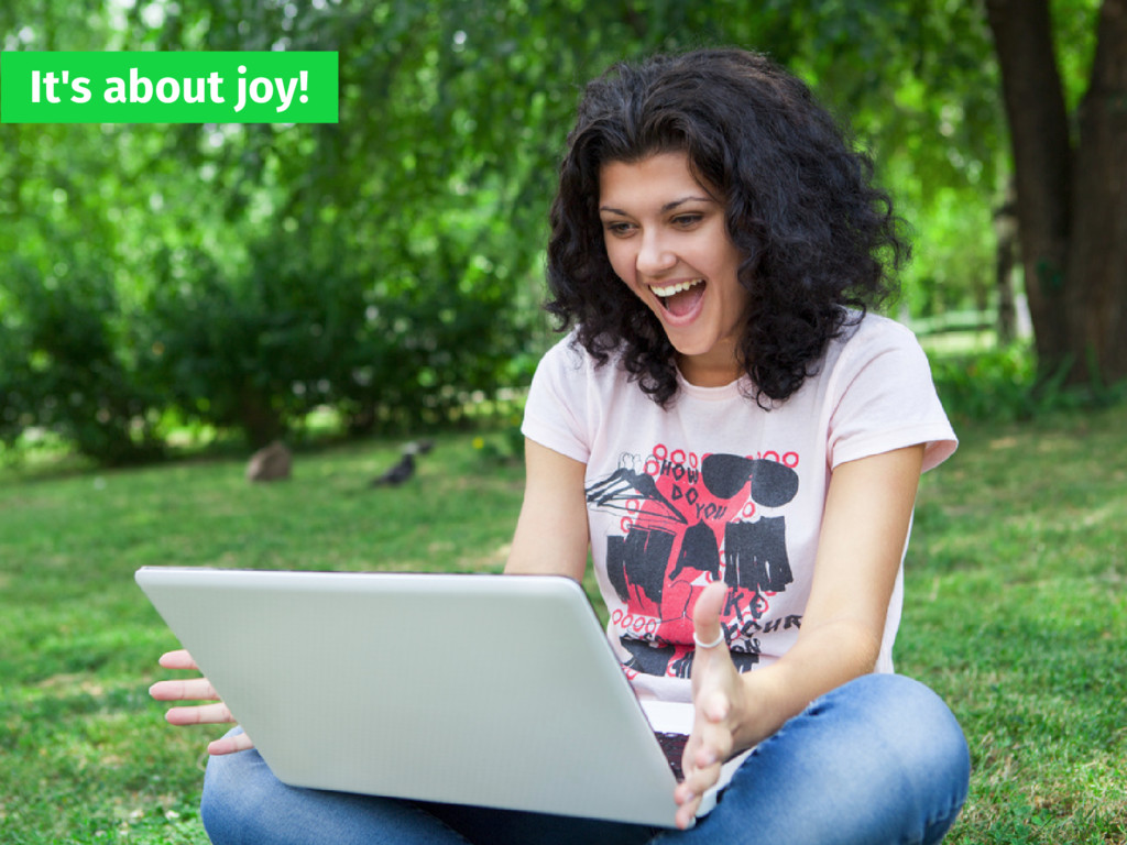 It's about joy!