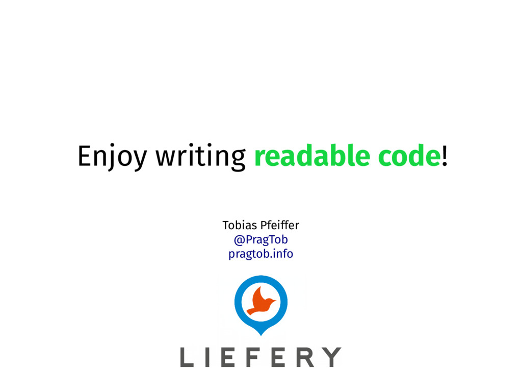 Enjoy writing readable code! Tobias Pfeiffer @P...