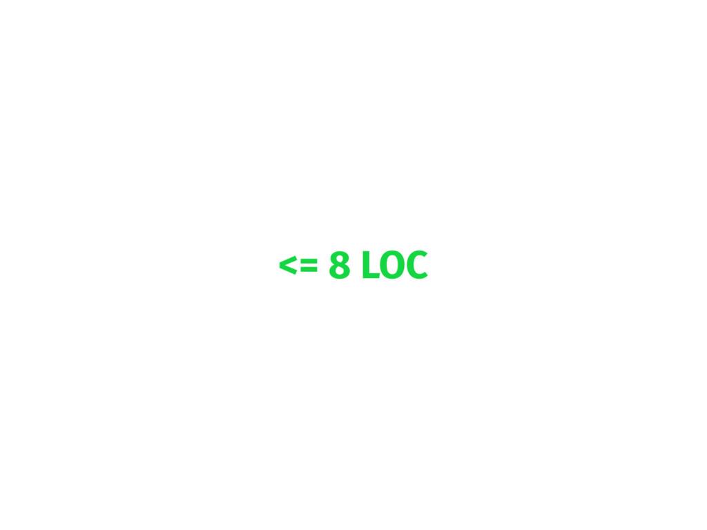 <= 8 LOC