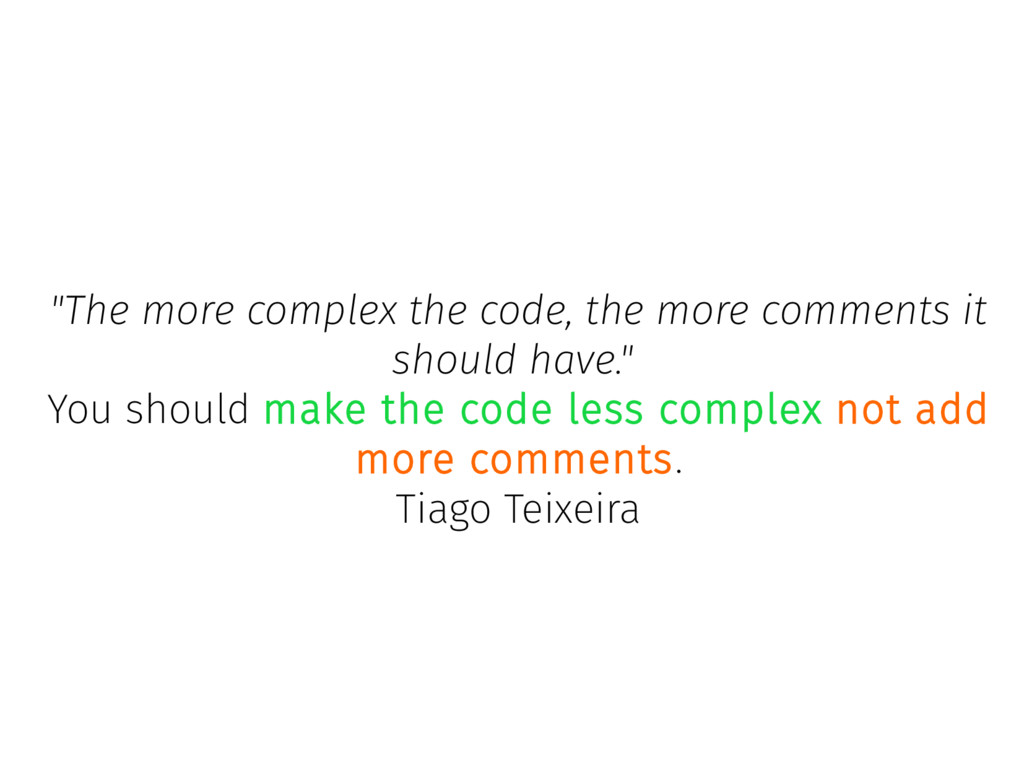 """The more complex the code, the more comments i..."