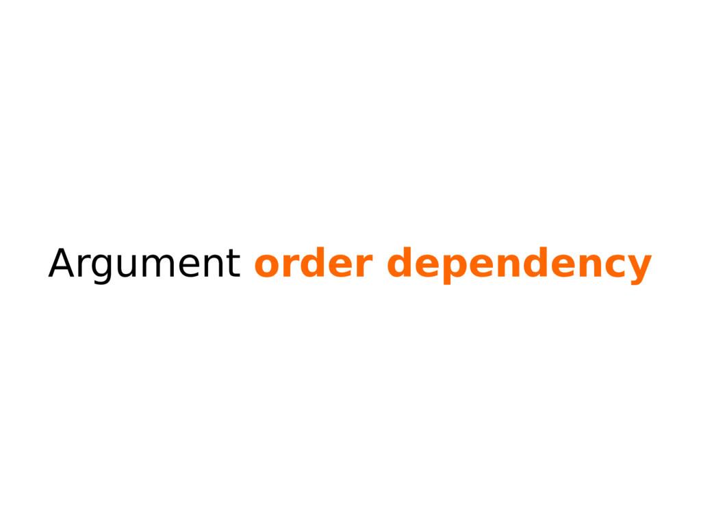 Argument order dependency