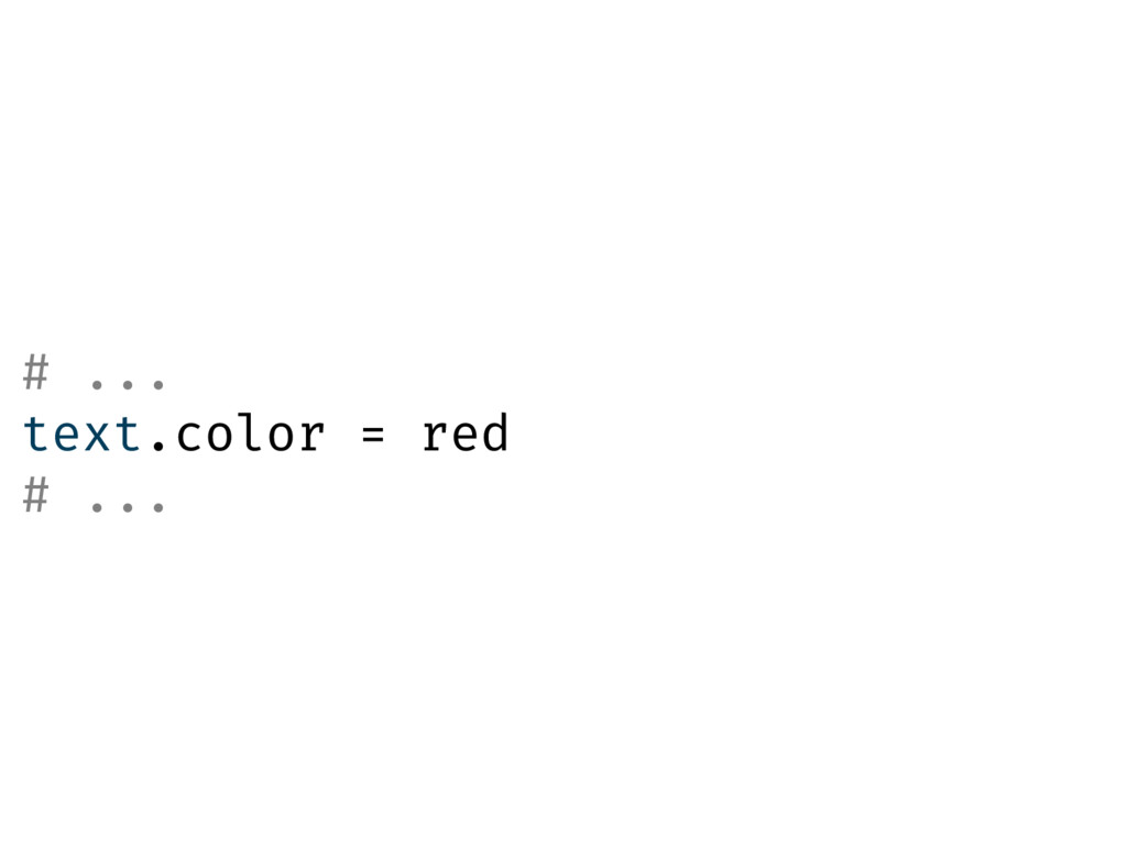 # ... text.color = red # ...