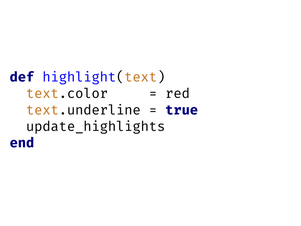 def highlight(text) text.color = red text.under...