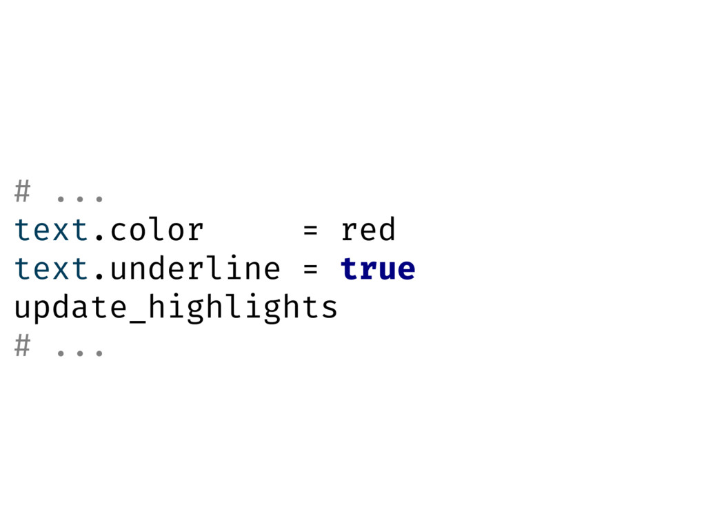 # ... text.color = red text.underline = true up...