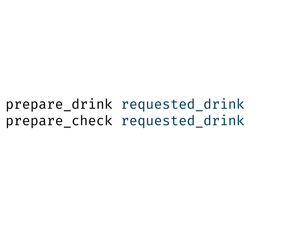 prepare_drink requested_drink prepare_check req...