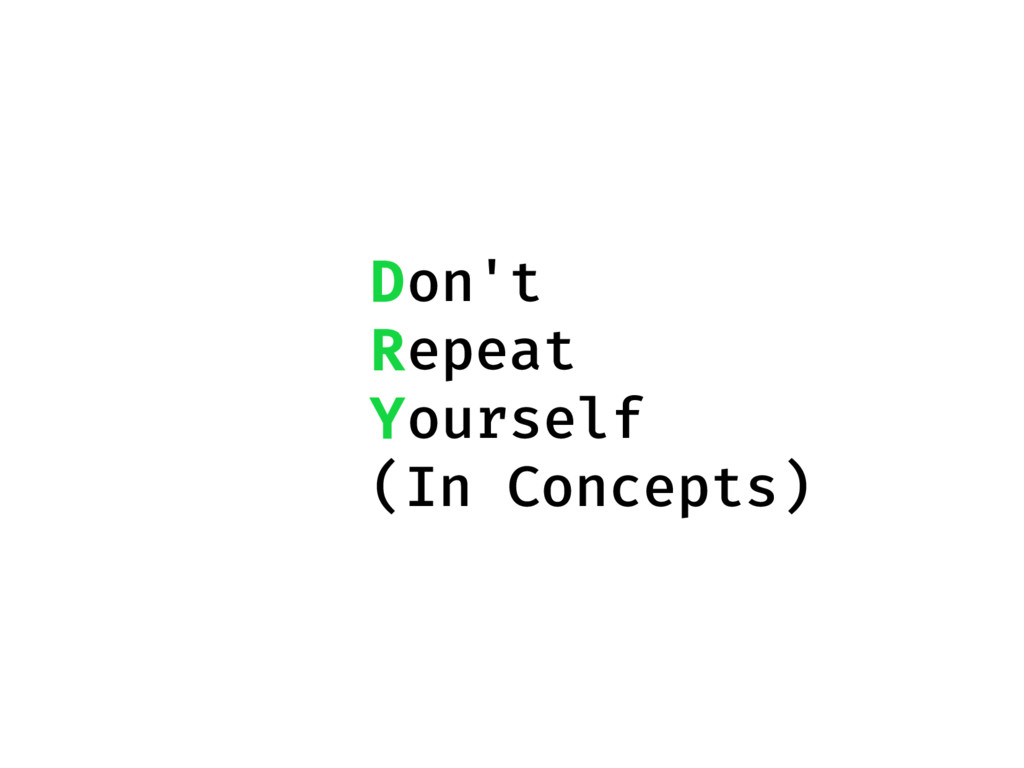 Don't Repeat Yourself (In Concepts)